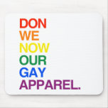 NOW WE DON OUR GAY APPAREL -.png Mouse Pad