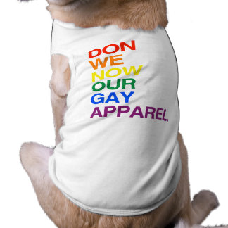 NOW WE DON OUR GAY APPAREL -.png Pet Clothing