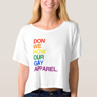 NOW WE DON OUR GAY APPAREL -.png T-shirt