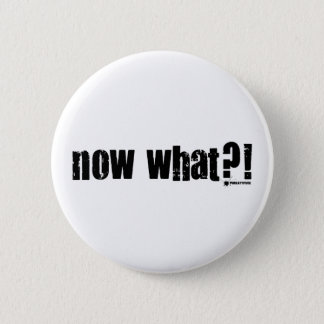 Now What? Pinback Button