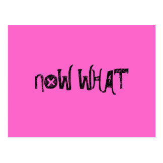 NOW WHAT POSTCARD