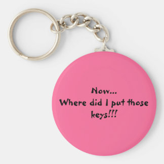 Now...Where did I put those keys!!! Basic Round Button Keychain