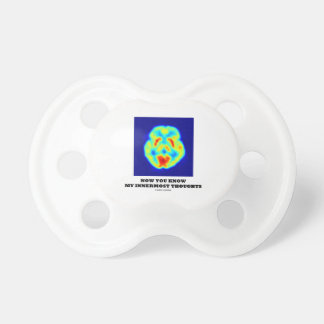 Now You Know My Innermost Thoughts (PET Scan) Pacifier