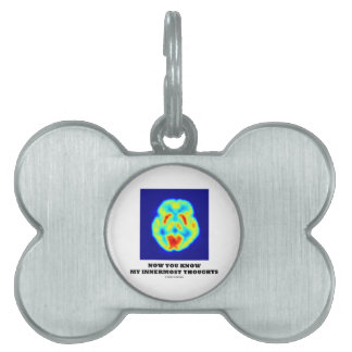 Now You Know My Innermost Thoughts (PET Scan) Pet ID Tag