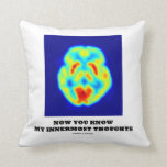Now You Know My Innermost Thoughts (PET Scan) Pillows