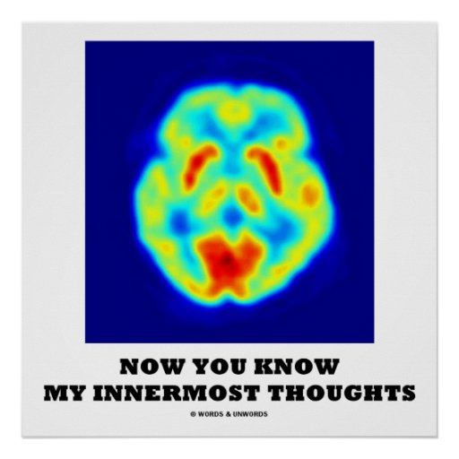 Now You Know My Innermost Thoughts (PET Scan) Print