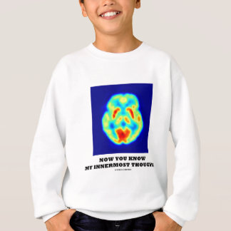 Now You Know My Innermost Thoughts (PET Scan) Sweatshirt