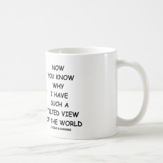 Now You Know Why I Have Such A Tilted View Coffee Mugs
