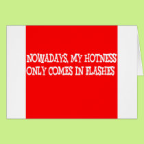 Nowadays my hotness only comes in flashes!! card