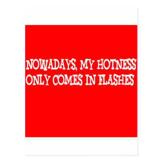 Nowadays my hotness only comes in flashes!! postcard