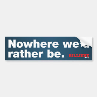 """""""Nowhere we'd rather be."""" Bumper Sticker"""
