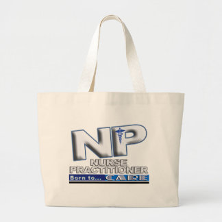 NP - BORN TO CARE SLOGAN - NURSE PRACTITIONER LARGE TOTE BAG