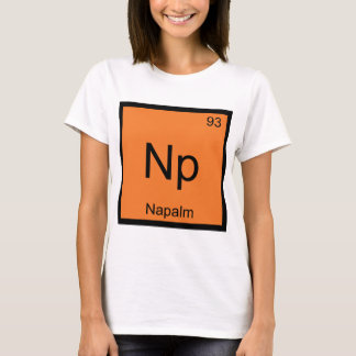 Np - Napalm Chemistry Element Symbol Funny Tee