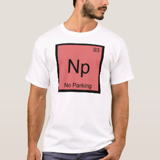 Np - No Parking Chemistry Element Symbol Car Tee