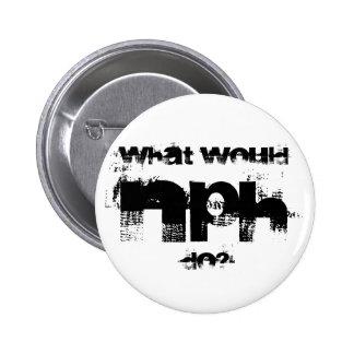 NPH, What would , do? Button
