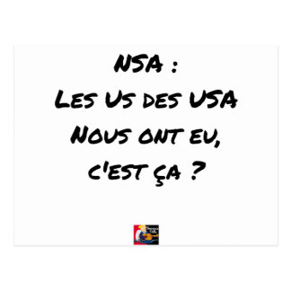 NSA? THE US ONES OF THE USA HAD, IT IS TO US THAT POSTCARD