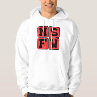 NSFW Internet Lingo Not Safe For Work Funny Phrase Hoodie