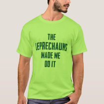 NSPF The Leprechauns Made Me Do It Funny T-Shirt
