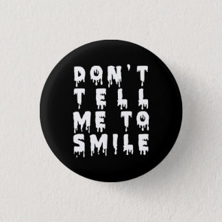 Nu Goth Don't Tell Me To Smile Pinback Button