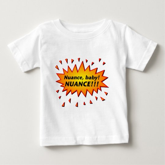Nuance, baby! Nuance!!! Baby T-Shirt