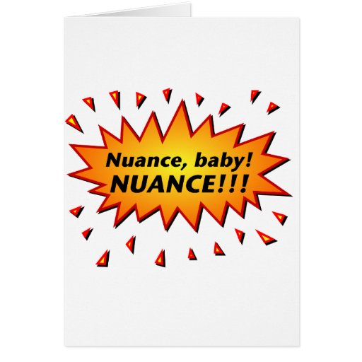 Nuance, baby! Nuance!!! Greeting Card