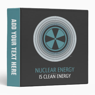 Nuclear Energy Is Clean Energy 3 Ring Binder