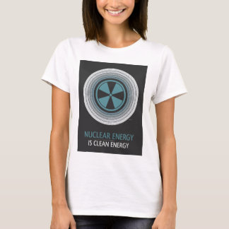 Nuclear Energy Is Clean Energy T-Shirt