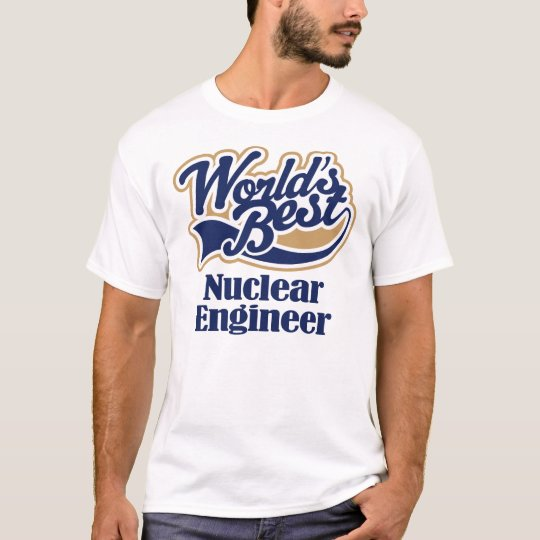 Nuclear Engineer Gift T-Shirt