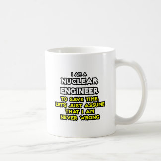 Nuclear Engineer .. Never Wrong Coffee Mug