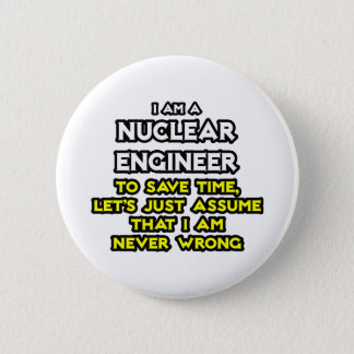 Nuclear Engineer .. Never Wrong Pinback Button