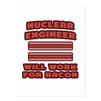 Nuclear Engineer .. Will Work For Bacon Postcard