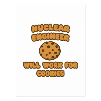 Nuclear Engineer  .. Will Work for Cookies Postcard