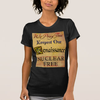Nuclear Free Renaissance Anti-Nuclear Saying T-Shirt