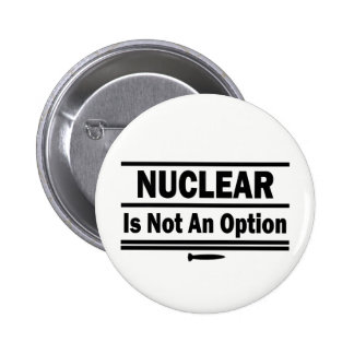 Nuclear Is Not An Option Pinback Button