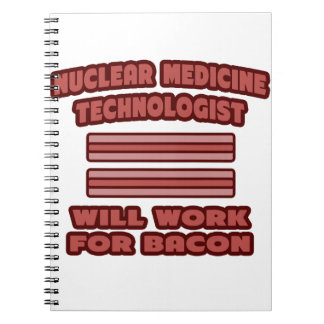 Nuclear Med Tech .. Will Work For Bacon Note Book