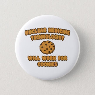 Nuclear Med Tech  .. Will Work for Cookies Button
