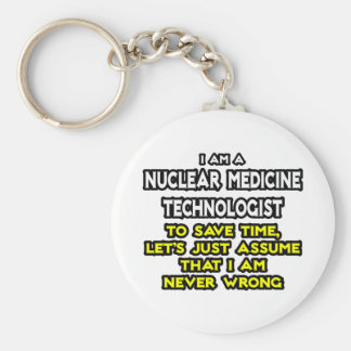 Nuclear Medicine Tech .. Never Wrong Keychain