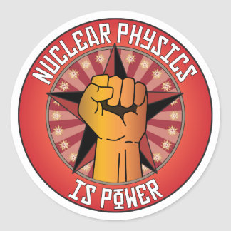 Nuclear Physics Is Power Classic Round Sticker