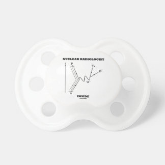 Nuclear Radiologist Inside (Beta-Negative Decay) BooginHead Pacifier