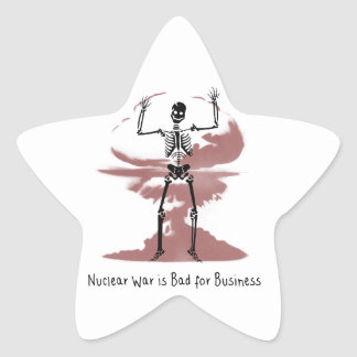 Nuclear War is Bad for Business Star Sticker