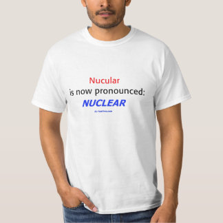 Nucular is now pronounced: Nuclear T-Shirt