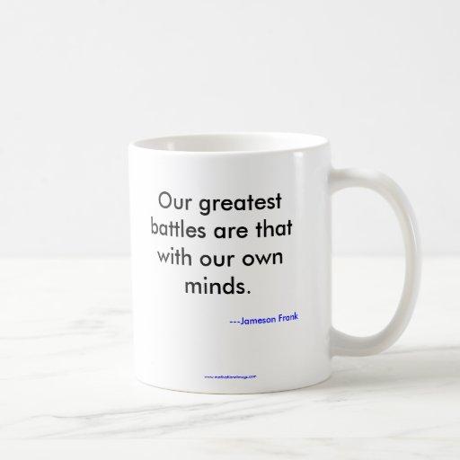 Nuestras batallas más grandes son ésa con nuestra  taza de café