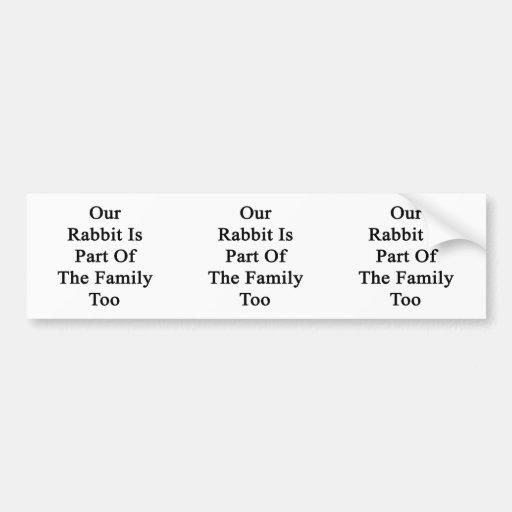 Nuestro conejo es parte de la familia también pegatina para auto