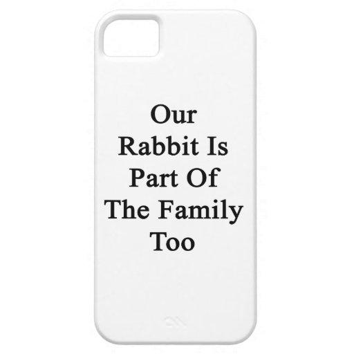 Nuestro conejo es parte de la familia también iPhone 5 protectores