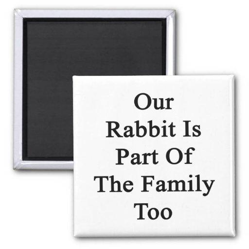 Nuestro conejo es parte de la familia también imán de nevera