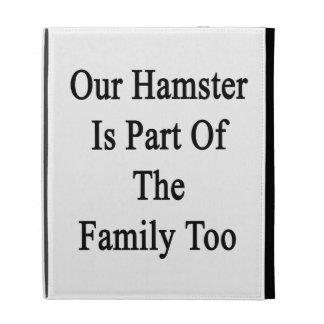 Nuestro hámster es parte de la familia también
