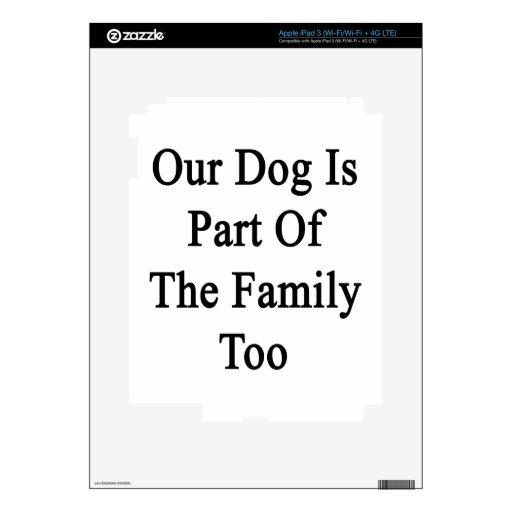 Nuestro perro es parte de la familia también pegatina skin para iPad 3