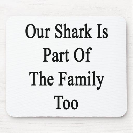 Nuestro tiburón es parte de la familia también tapetes de ratón