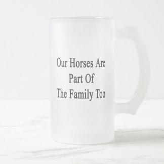 Nuestros caballos son parte de la familia también taza