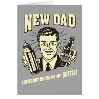 Nuevo papá: Alguien me trae mi botella Tarjeta De Felicitación